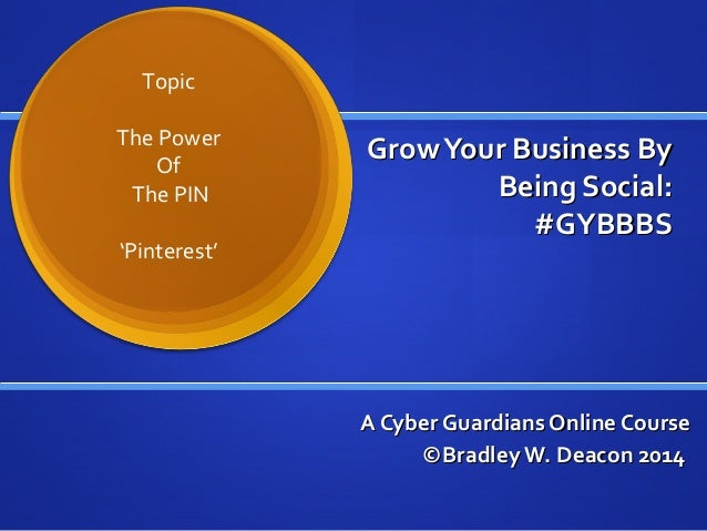 GrowYour Business ByGrowYour Business By Being Social:Being Social: #GYBBBS#GYBBBS A Cyber Guardians Online CourseA Cyber ...