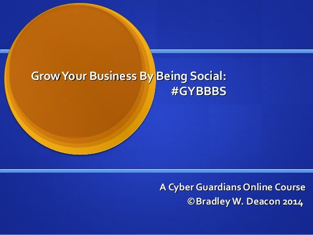 GrowYour Business By Being Social:GrowYour Business By Being Social: #GYBBBS#GYBBBS A Cyber Guardians Online CourseA Cyber...