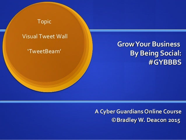 GrowYour BusinessGrowYour Business By Being Social:By Being Social: #GYBBBS#GYBBBS A Cyber Guardians Online CourseA Cyber ...