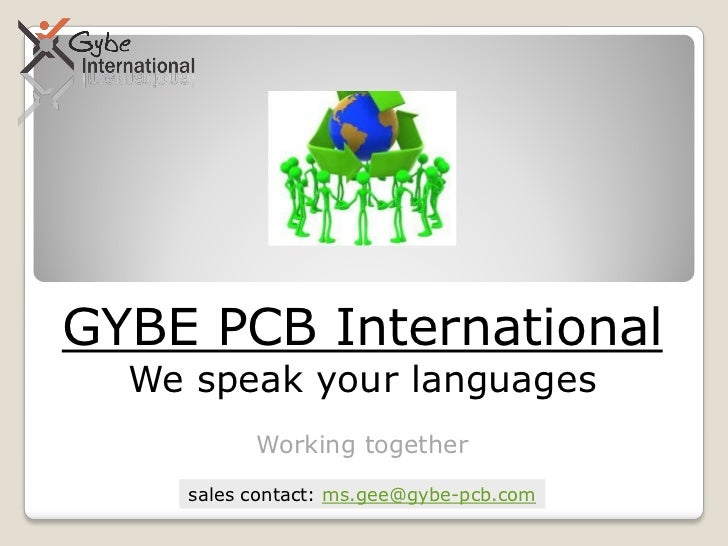GYBE PCB International  We speak your languages          Working together    sales contact: ms.gee@gybe-pcb.com