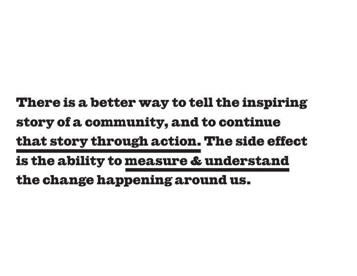 There is a better way to tell the inspiring story of a community, and to continue that story through action. The side effe...