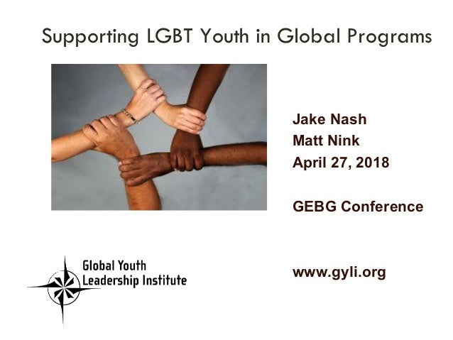 Jake Nash Matt Nink April 27, 2018 GEBG Conference www.gyli.org 	 Supporting LGBT Youth in Global Programs