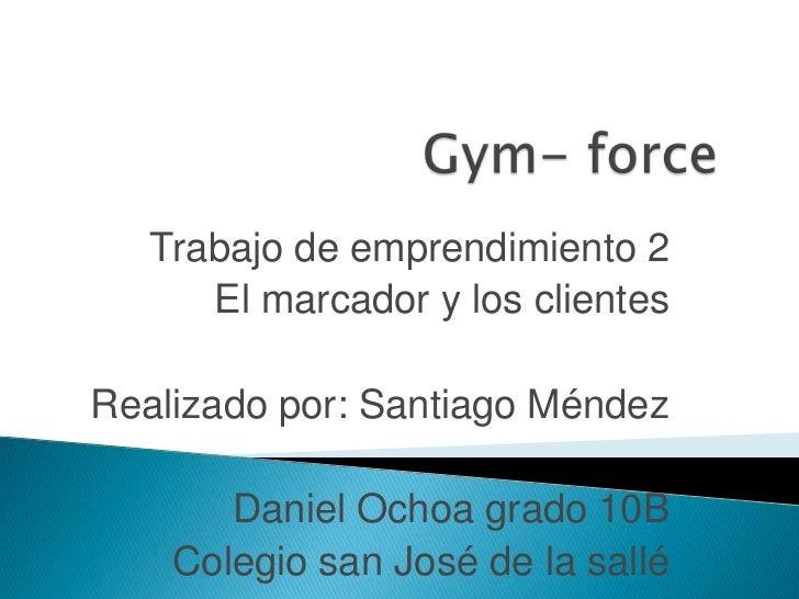 Trabajo de emprendimiento 2      El marcador y los clientesRealizado por: Santiago Méndez       Daniel Ochoa grado 10B    ...