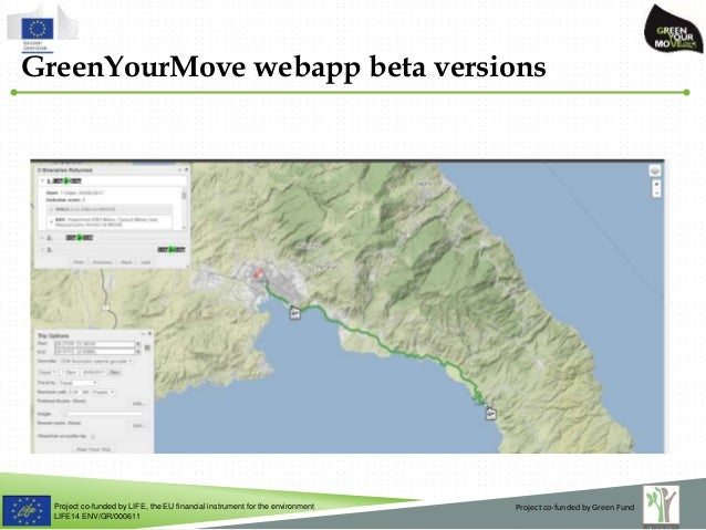 Project co-funded by LIFE, the EU financial instrument for the environment LIFE14 ENV/GR/000611 GreenYourMove webapp beta ...