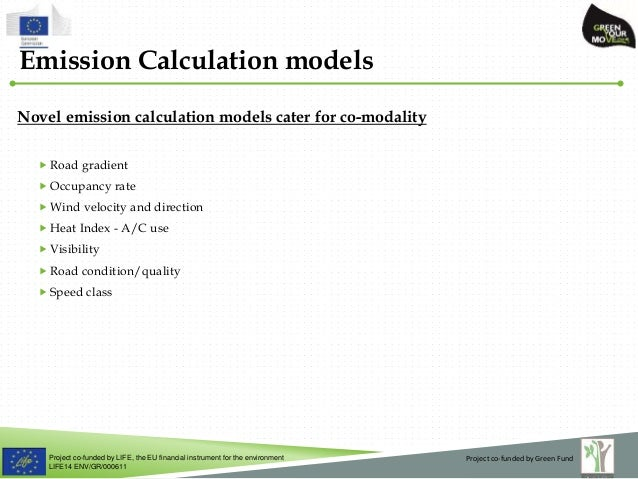Project co-funded by LIFE, the EU financial instrument for the environment LIFE14 ENV/GR/000611 Novel emission calculation...