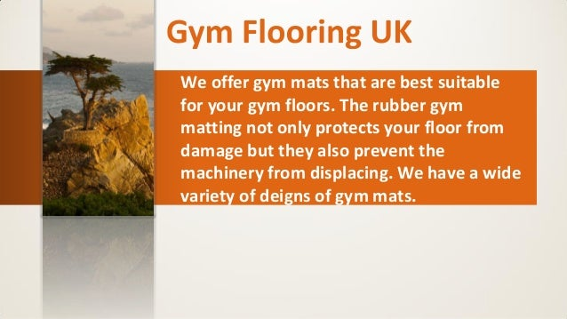 We offer gym mats that are best suitable for your gym floors. The rubber gym matting not only protects your floor from dam...