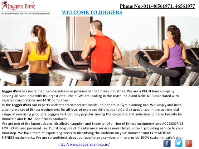 Phone No:-011-46561971, 46561977 WELCOME TO JOGGERS PARK JoggersPark has more than two decades of experience in the fitnes...