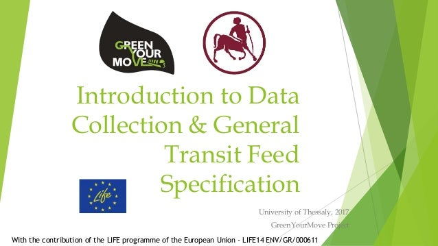 Introduction to Data Collection & General Transit Feed Specification University of Thessaly, 2017 GreenYourMove Project Wi...