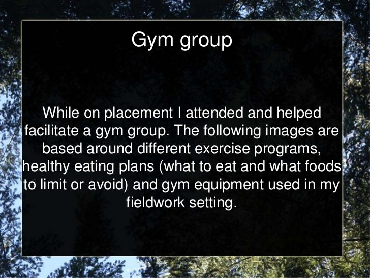 Gym group    While on placement I attended and helpedfacilitate a gym group. The following images are    based around diff...