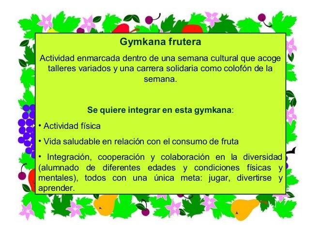 Gymkana frutera Actividad enmarcada dentro de una semana cultural que acoge talleres variados y una carrera solidaria como...