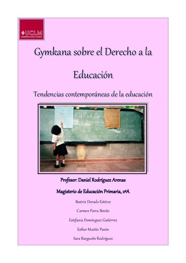 Gymkana sobre el Derecho a laGymkana sobre el Derecho a la EducaciónEducación Tendencias contemporáneas de la educaciónTen...
