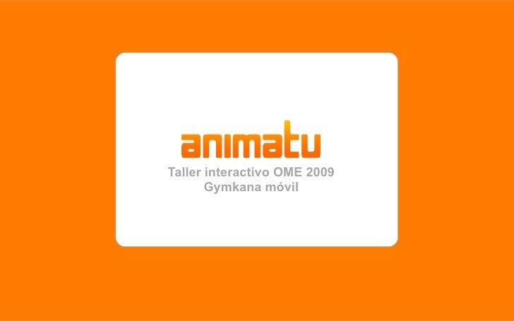 Taller interactivo OME 2009        Gymkana móvil