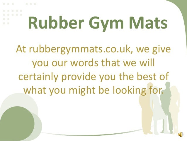 Rubber Gym Mats At rubbergymmats.co.uk, we give you our words that we will certainly provide you the best of what you migh...