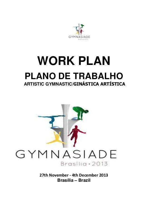 WORK PLAN PLANO DE TRABALHO ARTISTIC GYMNASTIC/GINÁSTICA ARTÍSTICA  27th November - 4th December 2013 Brasília – Brazil