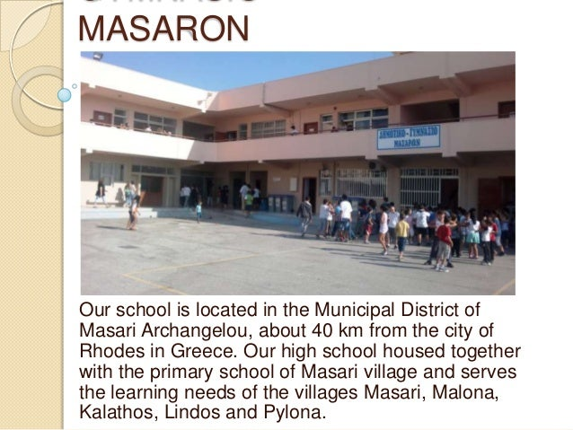 GYMNASIO MASARON  Our school is located in the Municipal District of Masari Archangelou, about 40 km from the city of Rhod...