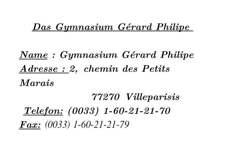 Das Gymnasium Gérard Philipe  Name : Gymnasium Gérard Philipe Adresse : 2, chemin des Petits Marais                 77270 ...