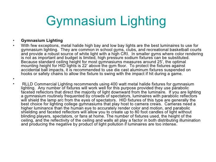 Gymnasium Lighting  <ul><li>Gymnasium Lighting </li></ul><ul><li>With few exceptions, metal halide high bay and low bay li...