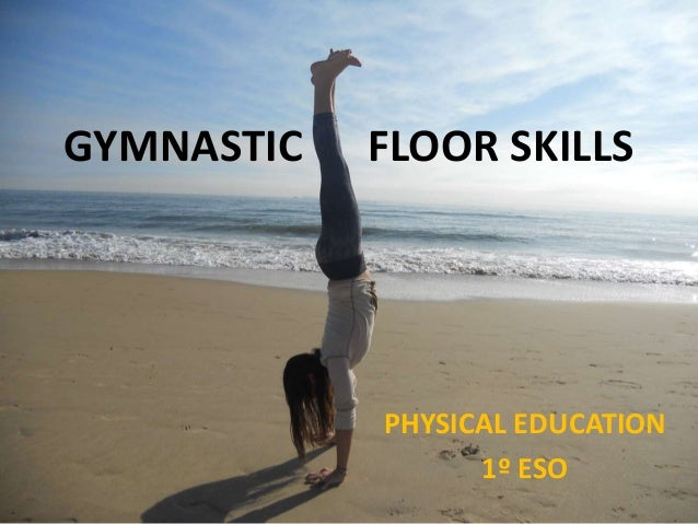 GYMNASTIC FLOOR SKILLS PHYSICAL EDUCATION 1º ESO