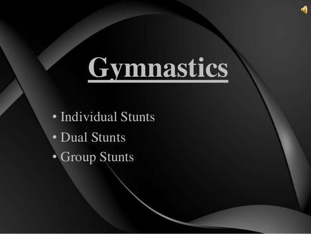 Gymnastics • Individual Stunts • Dual Stunts • Group Stunts