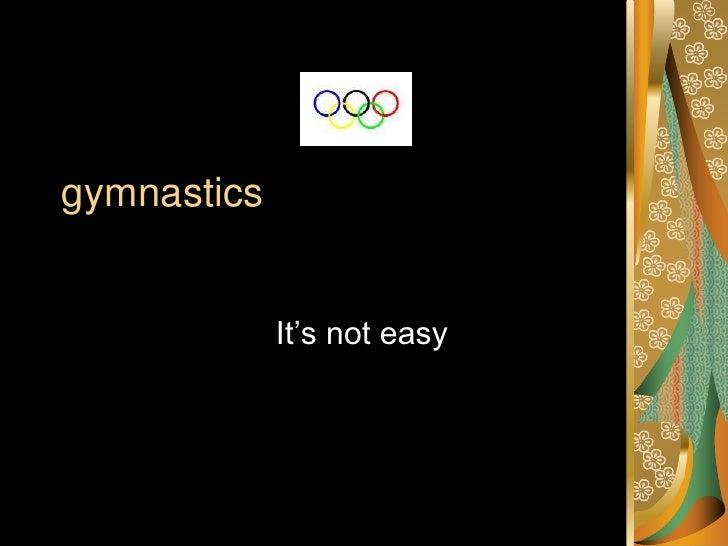 gymnastics<br />It's not easy<br />