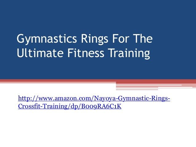 Gymnastics Rings For TheUltimate Fitness Traininghttp://www.amazon.com/Nayoya-Gymnastic-Rings-Crossfit-Training/dp/B009RA6...
