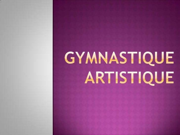  Lagymnastique artistique est une discipline sportive consistant à enchaîner des mouvements acrobatiques sur des agrès. ...