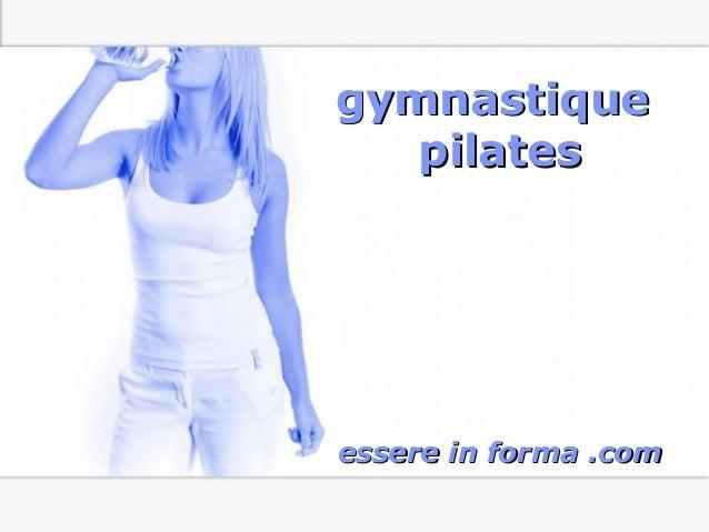 Page 1 gymnastiquegymnastique pilatespilates essere in forma .comessere in forma .com