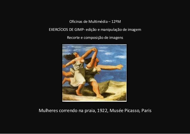 Oficinas de Multimédia – 12ºMEXERCÍCIOS DE GIMP- edição e manipulação de imagemRecorte e composição de imagensMulheres cor...