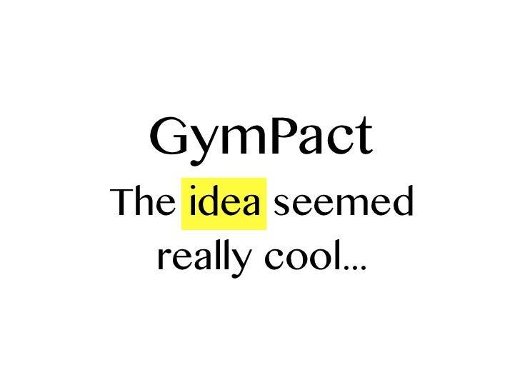 GymPactThe idea seemed  really cool...