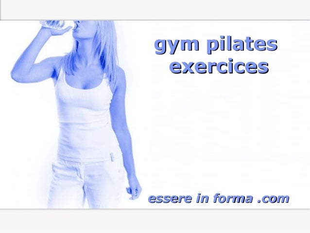 Page 1 gym pilatesgym pilates exercicesexercices essere in forma .comessere in forma .com