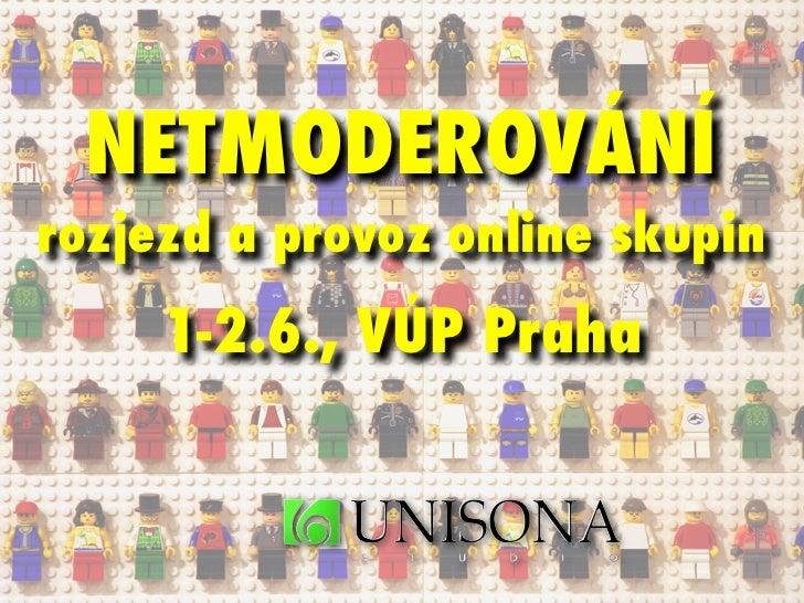 NETMODEROVÁNÍ rozjezd a provoz online skupin      1-2.6., VÚP Praha