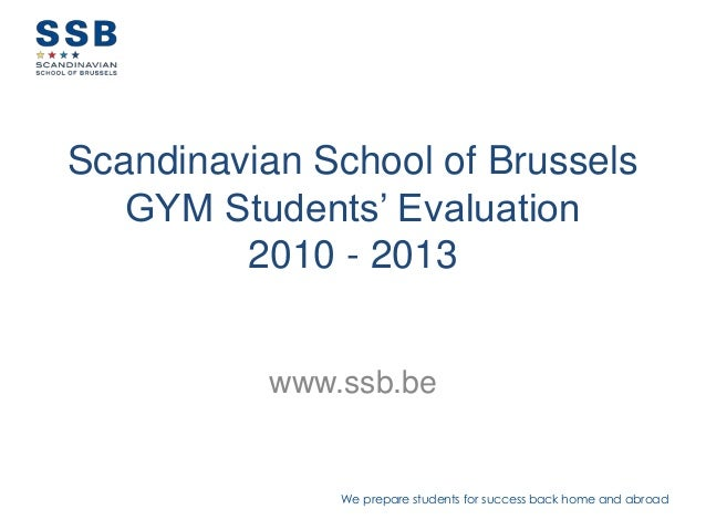 We prepare students for success back home and abroadScandinavian School of BrusselsGYM Students' Evaluation2010 - 2013www....