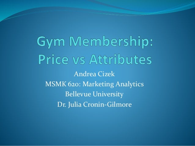 Andrea Cizek MSMK 620: Marketing Analytics Bellevue University Dr. Julia Cronin-Gilmore