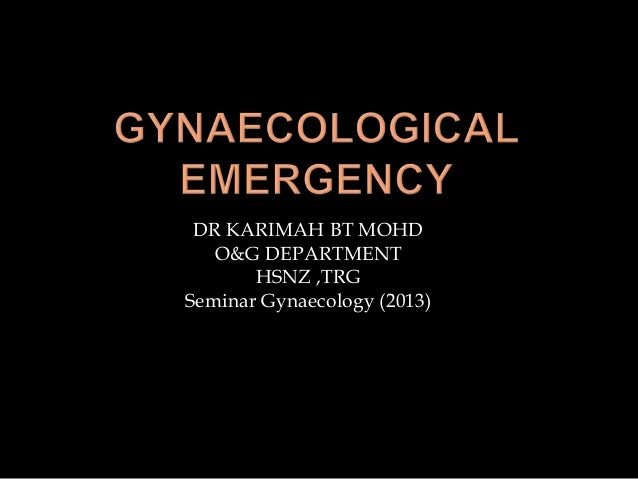 DR KARIMAH BT MOHD O&G DEPARTMENT HSNZ ,TRG Seminar Gynaecology (2013)