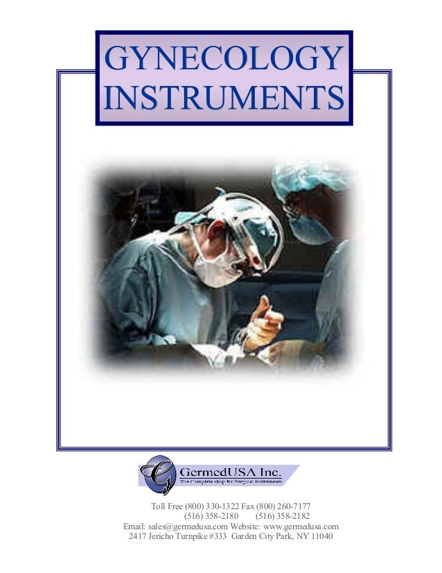 GYNECOLOGY INSTRUMENTS  Toll Free (800) 330-1322 Fax (800) 260-7177 (516) 358-2180 (516) 358-2182 Email: sales@germedusa.c...