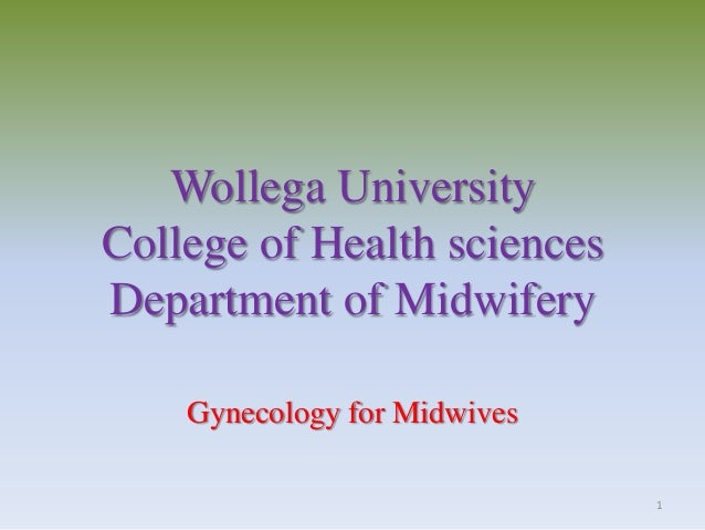 Wollega UniversityCollege of Health sciencesDepartment of Midwifery    Gynecology for Midwives                            ...
