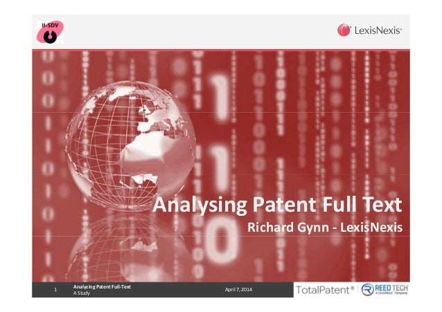 Analyzing Patent Full-Text A Study 1 April 7, 2014 Analysing Patent Full Text Richard Gynn - LexisNexis