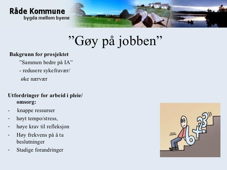 """"""" Gøy på jobben"""" <ul><li>Bakgrunn for prosjektet </li></ul><ul><li>"""" Sammen bedre på IA"""" </li></ul><ul><li>- redusere syke..."""