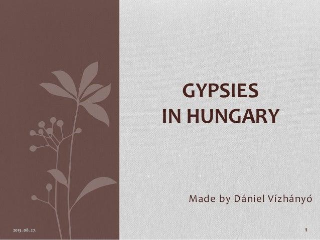 Made by Dániel Vízhányó 2013. 08. 27. 1 GYPSIES IN HUNGARY
