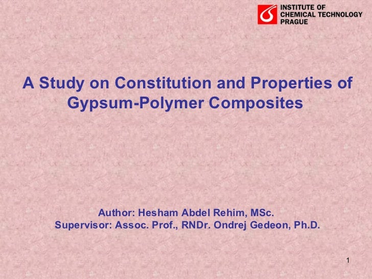 A Study on Constitution and Properties of Gypsum-Polymer Composites  Author: Hesham Abdel Rehim, MSc.  Supervisor: Assoc. ...