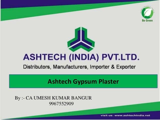 Ashtech Gypsum Plaster By :- CA UMESH KUMAR BANGUR 9967552909