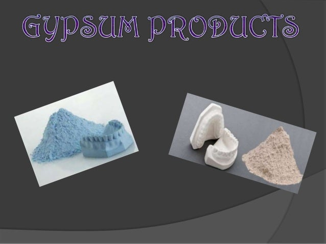 Outline DEFINITIONS of few KEY WORDS,  TYPES OF GYPSUM PRODUCTS,  NATURE OF PARTICLES AND SETTING MECHANISMS  TYPES OF ...