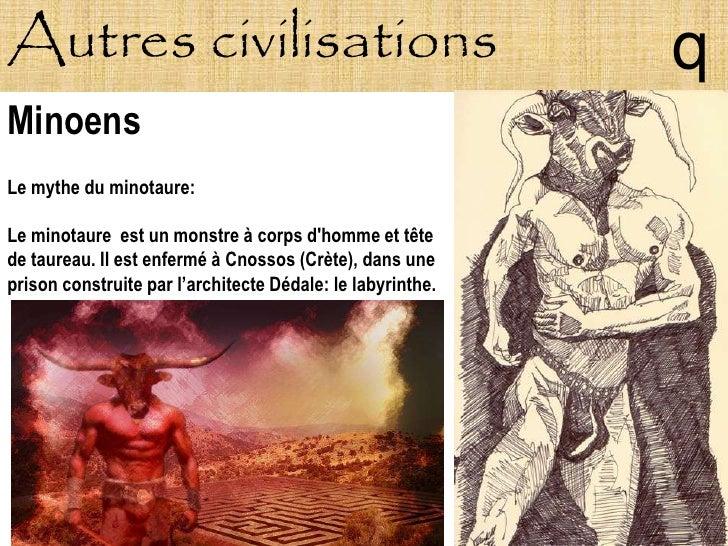 Autres civilisations                                        q Minoens Le mythe du minotaure:  Le minotaure est un monstre ...