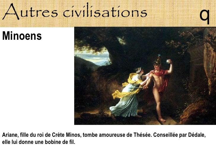 Autres civilisations                                                               q Minoens     Ariane, fille du roi de C...