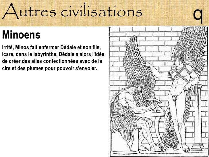 Autres civilisations                               q Minoens Irrité, Minos fait enfermer Dédale et son fils, Icare, dans l...