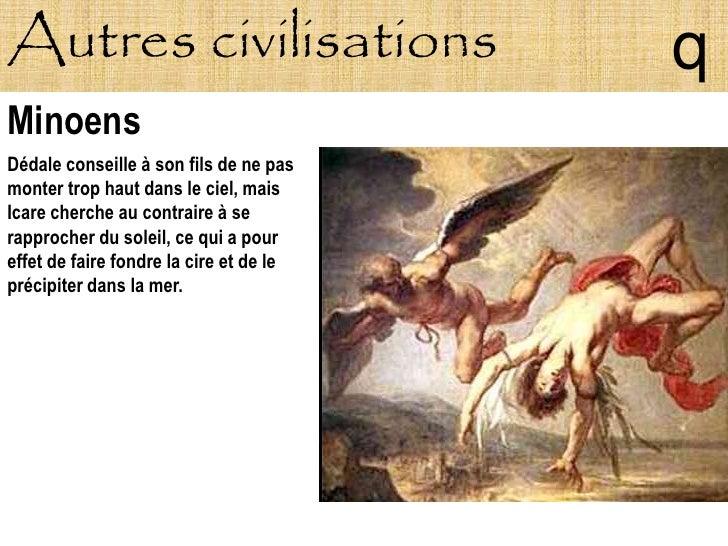 Autres civilisations                     q Minoens Dédale conseille à son fils de ne pas monter trop haut dans le ciel, ma...