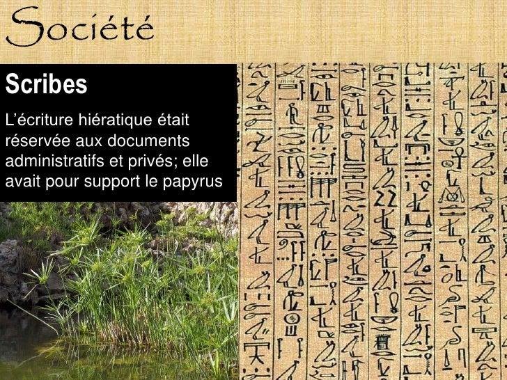 Société Scribes L'écriture hiératique était réservée aux documents administratifs et privés; elle avait pour support le pa...