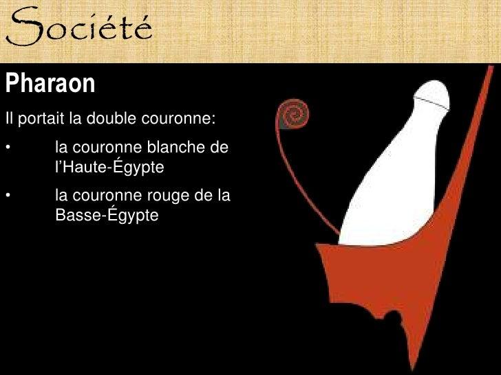 Société Pharaon Il portait la double couronne: •      la couronne blanche de        l'Haute-Égypte •      la couronne roug...