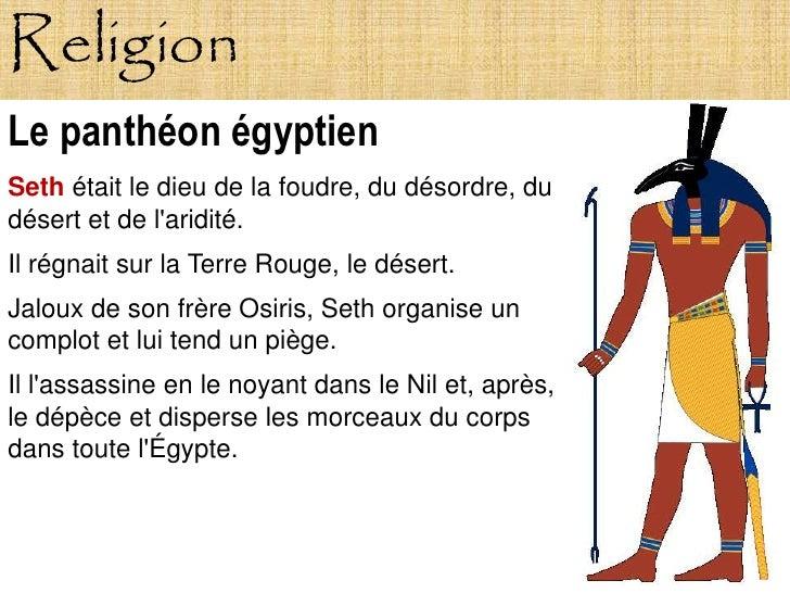 Religion Le panthéon égyptien Seth était le dieu de la foudre, du désordre, du désert et de l'aridité. Il régnait sur la T...