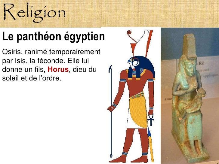 Religion Le panthéon égyptien Osiris, ranimé temporairement par Isis, la féconde. Elle lui donne un fils, Horus, dieu du s...